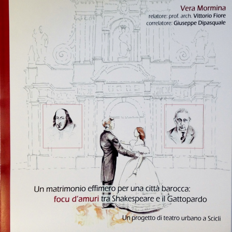 Vera Mornina, Un matrimonio effimero per una città barocca: focu d'amuri tra Shakespeare e il Gattoperdo, urban theatre project in Scicli, final essay, Catania University, Faculty of Architecture, Professor Arch. Vittorio Fiore, January 2016