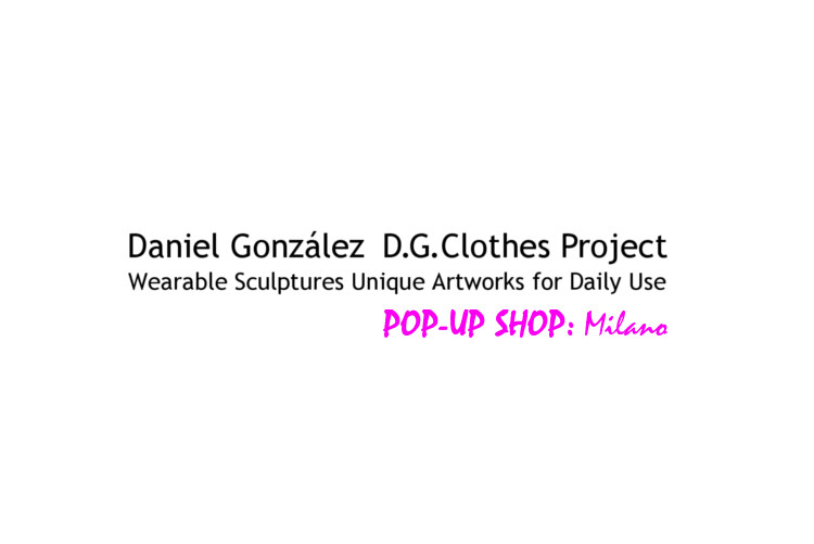 Daniel González D.G.Clothes Project, Pop-Up Shop: Milano, April 2018